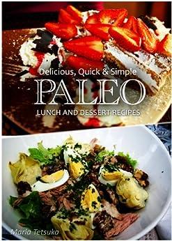 Paleo Lunch and Dessert - Delicious, Quick & Simple Recipes (English Edition) von [Tetsuka, Marla]