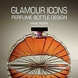 Glamour Icons: Perfume Bottle Design by Marc Rosen by Marc Rosen (2011-10-01)