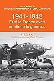 1941-1942 et Si la France Avait Continue la Guerre......