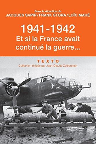 1941-1942 et Si la France Avait Continue la Guerre...