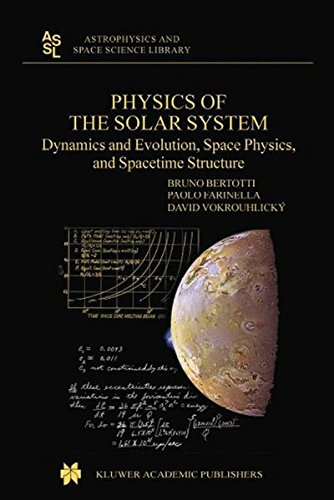 Physics of the Solar System: Dynamics and Evolution, Space Physics, and Spacetime Structure (Astrophysics and Space Science Library) por B. Bertotti