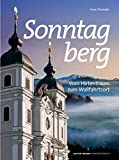 Sonntagberg: Vom Hirtentraum zum Wallfahrtsort