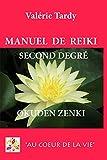 Manuel de Reïki Second Degré Okuden Zenki: Développement personnel et éveil spirituel avec le Reïki traditionnel...