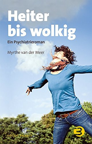 Heiter bis wolkig: Ein Psychiatrieroman