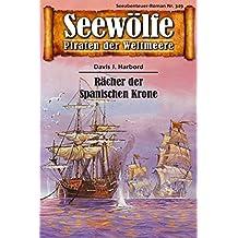 Seewölfe - Piraten der Weltmeere 349: Rächer der Spanischen Krone