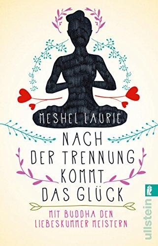 Nach der Trennung kommt das Glück: Mit Buddha den Liebeskummer meistern