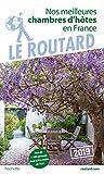 Guide du Routard Nos meilleures chambres d'hôtes en France 2019: Plus de 1200 adresses dont 760 à moins de 70 € !
