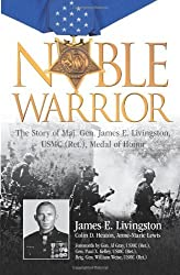 Noble Warrior: The Story of Maj. Gen. James E. Livingston, USMC (Ret.), Medal of Honor by James E. Livingston (2010-08-19)