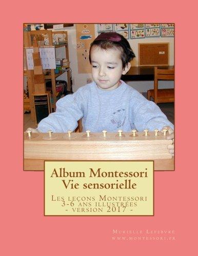 Album Montessori - Vie sensorielle: Les leçons Montessori illustrées, niveau 3-6 ans