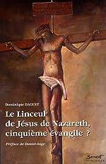 Le Linceul de Jésus de Nazareth, cinquième évangile ? (1Cédérom) de Dominique Daguet