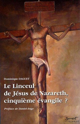 Le Linceul de Jésus de Nazareth, cinquième évangile ? (1Cédérom)
