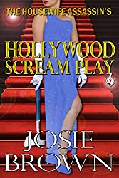 The Housewife Assassin's Hollywood Scream Play: Book 7 - The Housewife Assassin Series by Josie Brown (2016-02-25)