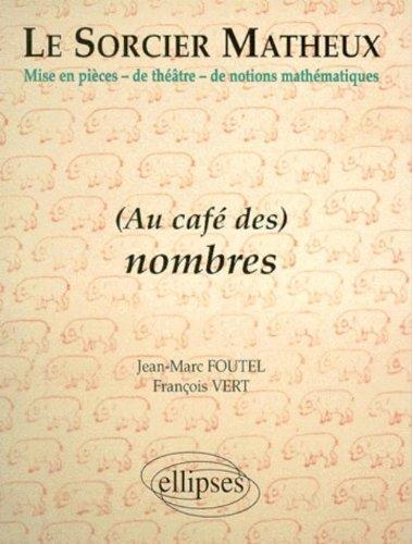 Le sorcier matheux : Pièce en 7 actes, volume 3 : Au café des nombres