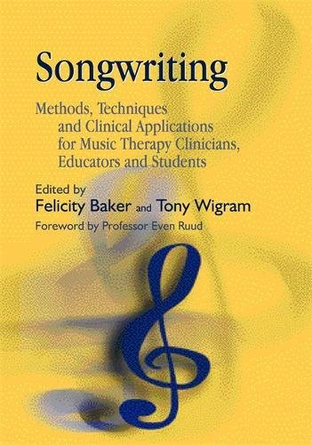 Songwriting: Methods, Techniques and Clinical Applications for Music Therapy Clinicians, Educators and Students