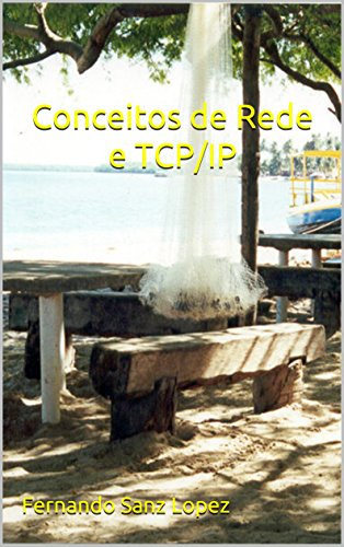 Conceitos de Rede e TCP/IP (Portuguese Edition) por Fernando Sanz Lopez