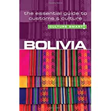 Bolivia - Culture Smart!: the essential guide to customs & culture: The Essential Guide to Customs and Culture
