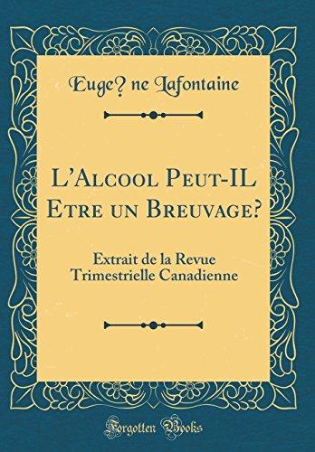 L'Alcool Peut-Il Être Un Breuvage?: Extrait de la Revue Trimestrielle Canadienne (Classic Reprint) par Eugene LaFontaine