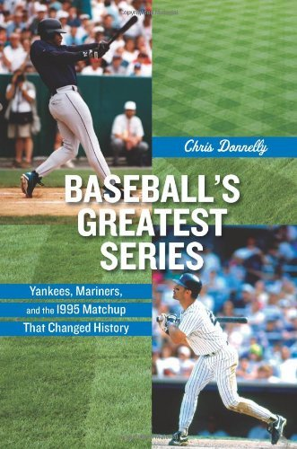 Baseball's Greatest Series: Yankees, Mariners, and the 1995 Matchup That Changed History (English Edition) Rutgers Baseball