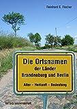 Die Ortsnamen der Länder Brandenburg und Berlin: Alter- Herkunft - Bedeutung (Brandenburgische Historische Studien)