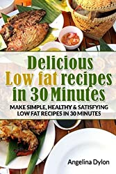 Delicious Low fat recipes in 30 Minutes: Make simple, healthy and satisfying low fat recipes in 30 minutes by Angelina Dylon (2014-09-03)