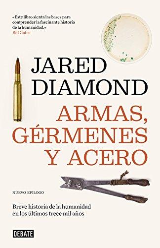 Armas, gérmenes y acero: Breve historia de la humanidad en los últimos trece mil años por Jared Diamond
