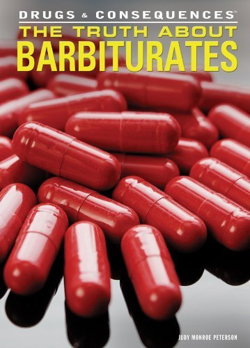 The Truth About Barbiturates (Drugs & Consequences) by Judy Monroe Peterson (2014-01-04)