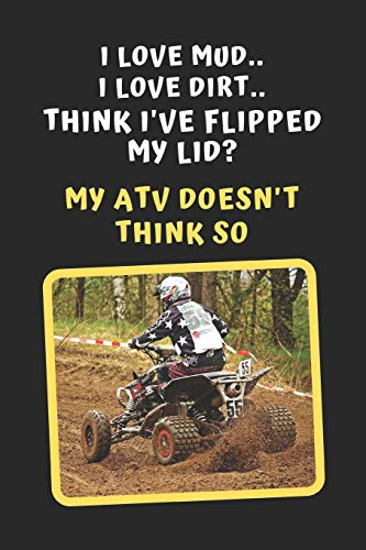 Polaris-hub (I Love Mud. I Love Dirt. Think I've Flipped My Lid? My ATV Doesn't Think So: Novelty Lined Notebook / Journal To Write In Perfect Gift Item (6 x 9 inches))