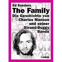 The Family (Deutsche Edition): Die Geschichte von Charles Manson und seiner Strand-Buggy-Bande (German Edition)