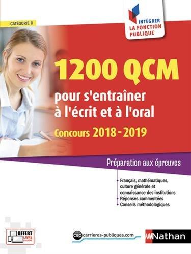 1 200 QCM pour s'entraner  l'crit et  l'oral (Franais, Mathmatiques, Culture Gnrale et connaissance des institutions). Concours 2018-2019