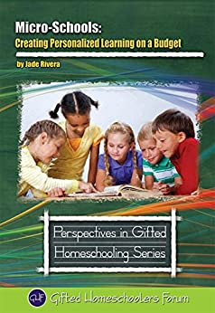 Micro-Schools: Creating Personalized Learning on a Budget (Perspectives in Gifted Homeschooling Book 9) (English Edition) di [Rivera, Jade]