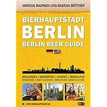 Bierhauptstadt Berlin - Berlin Beer Guide: Brauereien, Biergärten, Kneipen, Bierkultur - Breweries, Beer gardens, Brew pubs, Beer culture