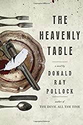 The Heavenly Table: A Novel by Donald Ray Pollock (2016-07-12)