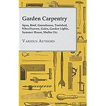 Garden Carpentry - Span, Roof, Greenhouse, Toolshed, Wheelbarrow, Gates, Garden Lights, Summer House, Shelter Etc.