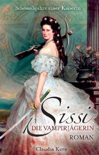 Buchseite und Rezensionen zu 'Sissi - Die Vampirjägerin: Scheusalsjahre einer Kaiserin' von Claudia Kern