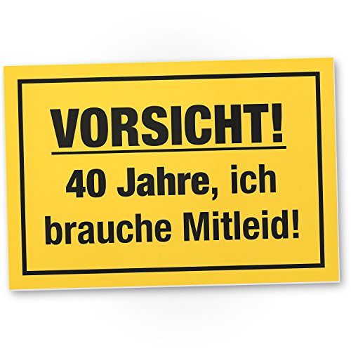 40 Jahre - Brauche Mitleid, Schild - Geschenk 40. Geburtstag, Geschenkidee Geburtstagsgeschenk zum Vierzigsten, Geburtstagsdeko / Partydeko / Party Zubehör / Geburtstagskarte