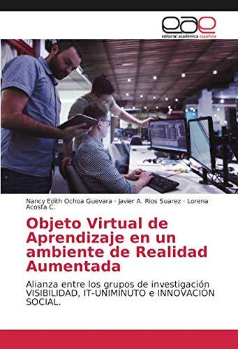 Objeto Virtual de Aprendizaje en un ambiente de Realidad Aumentada: Alianza entre los grupos de investigación VISIBILIDAD, IT-UNIMINUTO e INNOVACIÓN SOCIAL. por Nancy Edith Ochoa Guevara