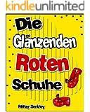 """Gutenachtgeschichten fur Kinder: """"Die glänzenden, Roten Schuhe"""" (Kinderbucher im Alter von 3 - 7)"""