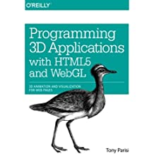 Programming 3D Applications with HTML5 and WebGL: 3D Animation and Visualization for Web Pages by Parisi (2014-03-06)