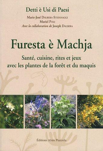 Furesta è Machja : Santé, cuisine, rites et jeux avec les plantes de la forêt et du maquis, édition bilingue français-corse