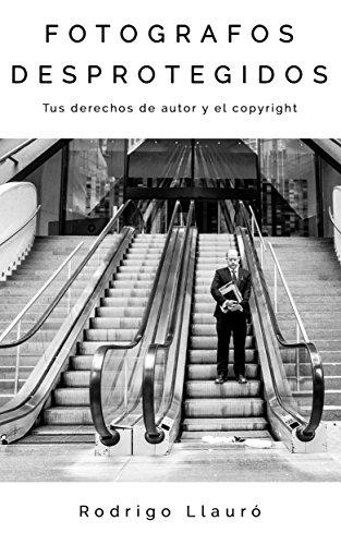 FOTOGRAFOS DESPROTEGIDOS: Tus derechos de autor y el copyright por Rodrigo Llauro