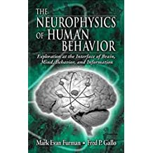 [(The Neurophysics of Human Behavior : Explorations at the Interface of Brain, Mind, Behavior, and Information)] [By (author) Mark E. Furman ] published on (June, 2000)