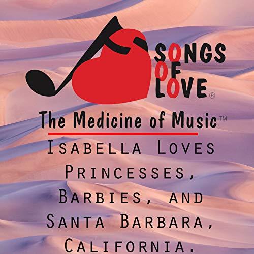 Isabella Loves Princesses, Barbies, and Santa Barbara, California.