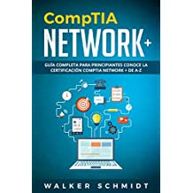 CompTIA Network+:  Guía Completa Para Principiantes Conoce La Certificación CompTia Network + De A-Z (Libro En Español / CompTIA Network+ Spanish Book Version) (Spanish Edition)