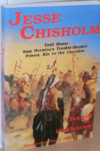 Jesse Chisholm: Trail Blazer, Sam Houston's Trouble-Shooter Friend, Kin to the Cherokee