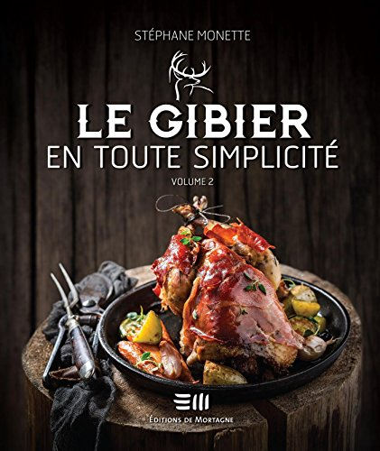 Le gibier en toute simplicité 02 (Cuisine) par Stéphane Monette