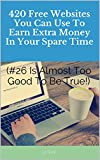 420 Free Websites You Can Use To Earn Extra Money In Your Spare Time (#26 Is Almost Too Good To Be True!)