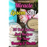 Miracle Epsom Salt: 28 Best Epsom Salt Recipes For Your Beauty & Health: ((Natural Beauty Book, Natural Beauty Recipes) (Beauty Books, Beauty Treatments, Beauty Skin Care) (English Edition)