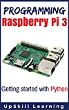 Programming Raspberry Pi 3: Getting Started With Python (Programming Raspberry Pi 3, Raspberry Pi 3 User Guide, Python Programming, Raspberry Pi 3 with Python Programming) (English Edition)