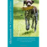 Companion of Choice: A book covering the selection, feeding, training a HPR, commands, equipment required, fault remedies, description of Gundog Working Tests and Trials in UK