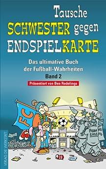 Tausche Schwester gegen Endspielkarte: Das ultimative Buch der Fußball-Wahrheiten - Band 2 von [Redelings, Ben]